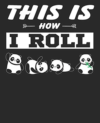 Panda Composition Notebook: Funny and Cute Panda Journal, Diary, Notebook for Panda Lovers That Features This is How I Roll. Wide Ruled Blank Lined ... (60 sheets). Gift for Birthday Anniversary