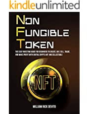 NFT (Non-Fungible Token): The Easy Investing Guide for Beginners to Create, Buy, Sell, Trade, and Make Profit With Digital Crypto Art and Collectables (English Edition)