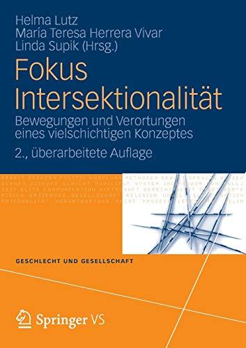 Fokus Intersektionalität: Bewegungen und Verortungen eines vielschichtigen Konzeptes (Geschlecht und Gesellschaft) (German Edition) (Geschlecht und Gesellschaft, 47, Band 47)