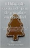 El libro de cocina de pan de jengibre en Navidad: Fórmulas para todos los gustos y preocupaciones. Delicioso, sin complicaciones y rápido