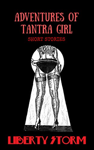 Adventures of Tantra Girl: Peek Inside The Secret Tantalizing World Of An International Tantric Masseuse (English Edition)