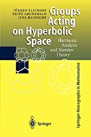 Groups Acting on Hyperbolic Space: Harmonic Analysis And Number Theory (Springer Monographs In Mathematics)