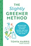 The Slightly Greener Method: Detoxifying Your Home Is Easier, Faster, and Less Expensive than You Think (Reduce Your Exposure to Toxic Chemicals; Live a Safer, More Sustainable, Eco-Friendly Life)