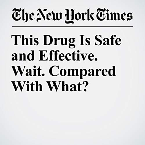 This Drug Is Safe and Effective. Wait. Compared With What? copertina