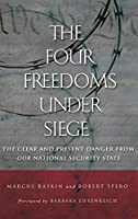 The Four Freedoms Under Siege: The Clear And Present Danger from Our National Security State.