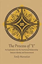 "The Process of ""I"": An Exploration into the Intertwined Relationship between Identity and Environment by Emily Maroutian(2012-04-22)"