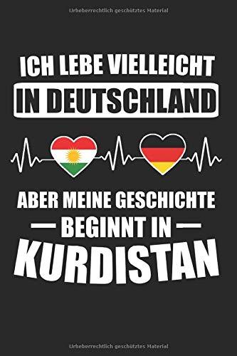Ich Lebe Vielleicht In Deutschland Aber Meine Geschichte Beginnt In Kurdistan: Kurdistan & Kurdisch Notizbuch 6'x9' Kurdische Flagge Geschenk für Rojava & Türke