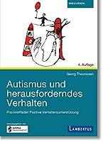 Autismus und herausforderndes Verhalten: Praxisleitfaden Positive Verhaltensunterstuetzung