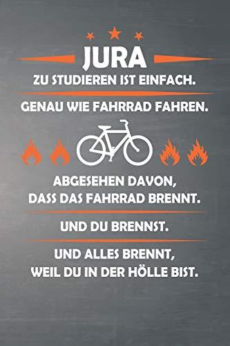 Jura Zu Studieren Ist Einfach, Genau Wie Fahrrad Fahren. Abgesehen Davon, Dass Das Fahrrad brennt. Und Du Brennst. Und Alles Brennt, Weil Du In Der ... 120 Seiten für Einträge und Notizen aller Art
