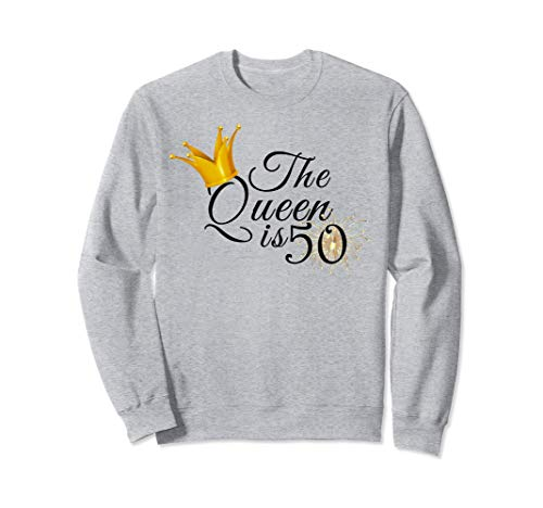 The Queen Is 50 Fabulous 50th Birthday Gifts Ideas For Her Sweatshirt