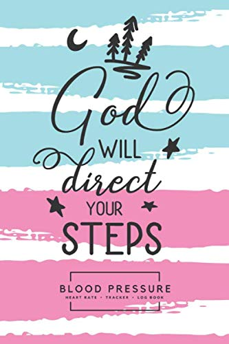 God Will Direct Your Steps Blood Pressure Heart Rate Tracker Log Book: Monitor & Record Your Blood Pressure and Pulse at Home. (Medical & Health Planner Journal) Christian Devotional Journal Cover