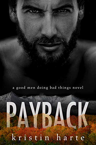Payback: A Good Men Doing Bad Things Novel (Vigilante Justice Book 1) by [Kristin Harte]