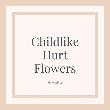 Childlike Hurt Flowers