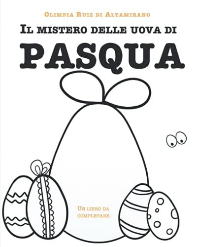 Il mistero delle uova di Pasqua: Un libro da completare