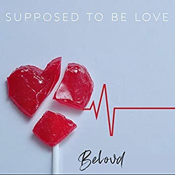 Supposed To Be Love