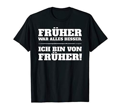 Lustiger Spruch Früher war alles Besser Geburtstag Geschenk T-Shirt
