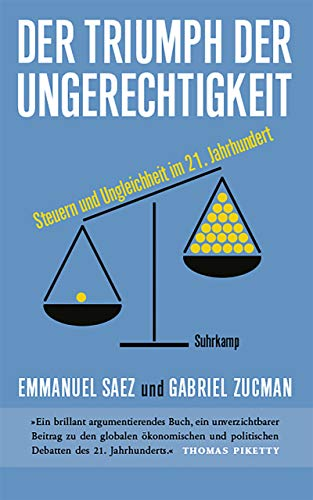 Der Triumph der Ungerechtigkeit: Steuern und Ungleichheit im 21. Jahrhundert (suhrkamp taschenbuch)