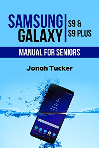 Samsung Galaxy S9 Manual For Seniors: The Comprehensive Guide For Seniors And The Visually Impaired (English Edition)