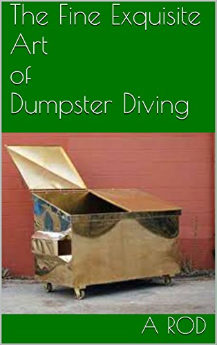 The Fine Exquisite Art of Dumpster Diving (English Edition)