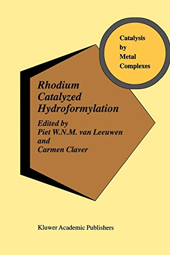 Rhodium Catalyzed Hydroformylation (Catalysis by Metal Complexes (22), Band 22)