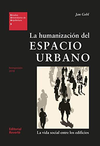 La humanización del espacio urbano (EUA09): La vida social entre los edificios (Estudios Universitarios de Arquitectura)