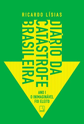 Diário da catástrofe brasileira: Ano I: O inimaginável foi eleito