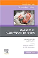 Advances in Cardiovascular Issues, An Issue of Clinics in Perinatology (Volume 47-3) (The Clinics: Orthopedics (Volume 47-3))
