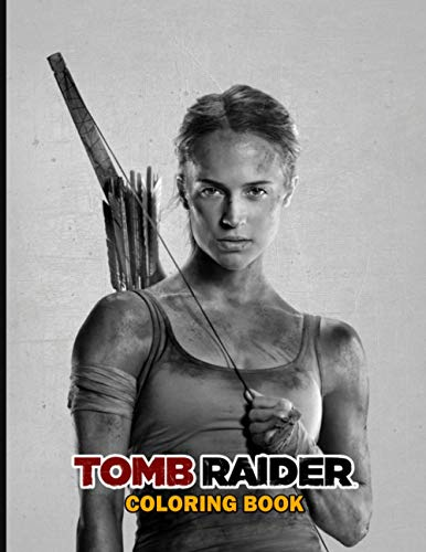 Tomb Raider Coloring Book: For Any Fan of Tomb Raider with 110 GIANT PAGES and EXCLUSIVE ILLUSTRATIONS!