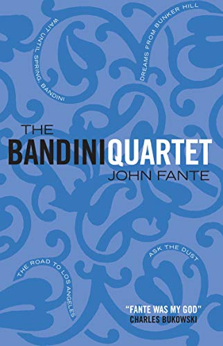 The Bandini quartet: Wait Until Spring, Bandini - The Road to Los Angeles - Ask the Dust - Dreams from Bunker Hill