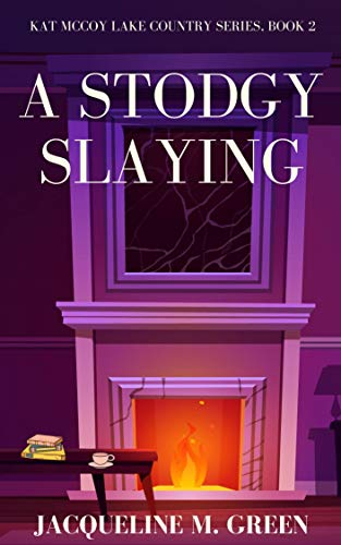 A Stodgy Slaying: Kat McCoy Lake Country Cozy Mystery Series, Book 2 by [Jacqueline M.  Green]