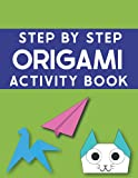Step By Step Origami Activity Book: Easy origami- How to make paper animals- Origami folding papers kids- Paper airplane kits for kids 8-10- Fun and easy origami