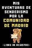 Mis Aventuras De Senderismo Por La Comunidad De Madrid - Libro De Registro: Con Plantillas Para Anotar Y Registrar Todas Tus Rutas Y Aventuras - 120 Páginas