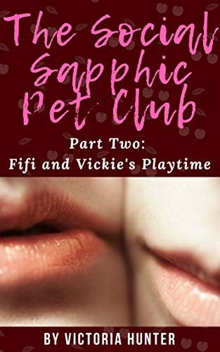 The Social Sapphic Pet Club Part Two: Fifi and Vickie's Playtime (English Edition)