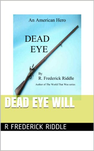 Book: Dead Eye Will (An American Hero) by R. Frederick Riddle