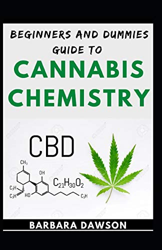 Beginners And Dummies Guide To Cannabis Chemistry: Industrial Guide For Chemical Contents For Cannabis