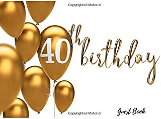 40th Birthday Guest Book: Guest Book For Birthday Party Anniversary Gold Letters And Balloons Use As You Wish For Visitors Names & Addresses, Sign In, Advice, Wishes, Comments