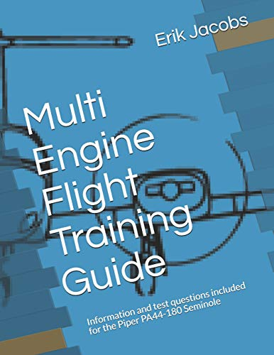 Multi Engine Flight Training Guide: Information and test questions included for the Piper PA44-180 Seminole -  Jacobs, Erik, Paperback