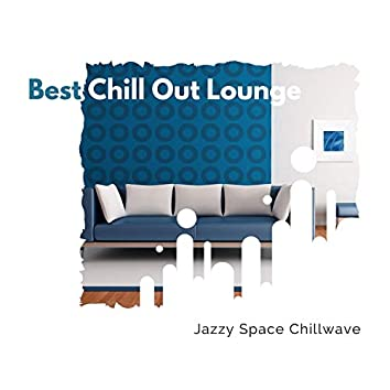 Best Chill Out Lounge - Jazzy Space Chillwave