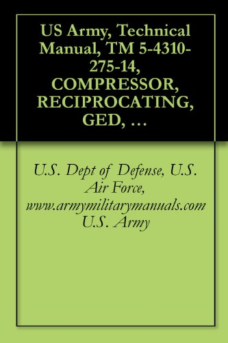 US Army, Technical Manual, TM 5-4310-275-14, COMPRESSOR, RECIPROCATING, GED, 2-WHEEL MOUNTED, PNEUMA TIRES W/TOWBAR AND LUNETTE EYE, 4 CFM, 3000 PSI, (210.9000 ... manauals, special forces (English Edition)