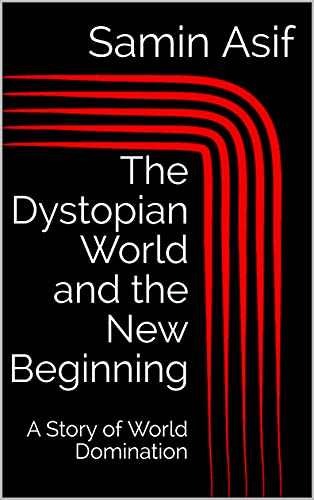 The Dystopian World and the New Beginning: A Story of World Domination (The Struggles for Power Book 1) (English Edition)