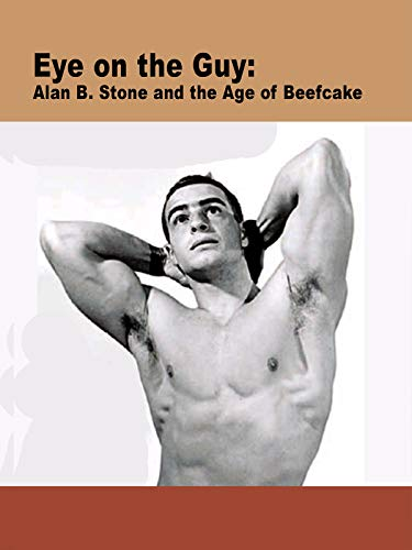 Eye on the Guy: Alan B. Stone & the Age of Beefcake