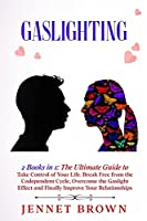 Gaslighting: 2 Books in 1: The Ultimate Guide to Take Control of Your Life. Break Free from the Codependent Cycle, Overcome the Gaslight Effect and Finally Improve Your Relationships.