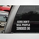Guns Dont Kill People Zombies Do Custom 8inch Cars Decal Sticker   Vinyl Auto Decals & Decal Sticker for Water Bottle,Laptop, Computer, Cup, Bumper,Trucks, Motorcycle.