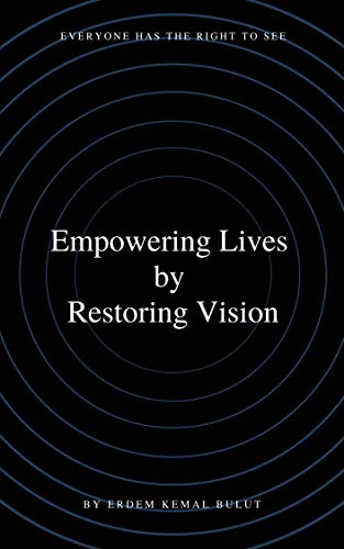 Empowering lives by Restoring vision: Everyone has the right to see (English Edition)
