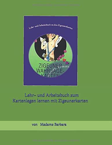 Lehr- und Arbeitsbuch zum Kartenlegen lernen mit Zigeunerkarten: Madame Barbara