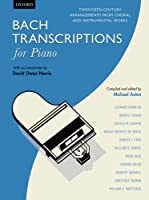 Bach Transcriptions for Piano: Twentieth-century arrangements from choral and instrumental works
