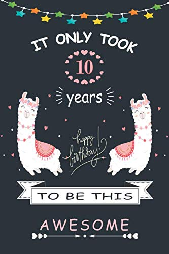 it only took 10 years to be this awesome: LLama Journal Gift for 10 Year Old Girls or boys, Blank and Lined Journal for a Funny 10th Birthday Gift for Girls and boys