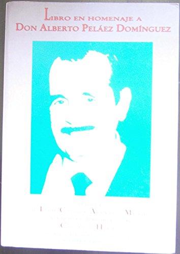 Libro en Homenaje a Don Alberto Peláez Domínguez. Donde se recopilan sus...