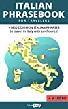Italian Phrase book (with audio!): +1400 COMMON Italian Phrases to travel in Italy with confidence! (Italian Lessons and Stories for Beginners 3) (English Edition)