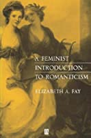 A Feminist Introduction to Romanticism by Elizabeth A. Fay(1991-01-16)